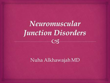 Nuha Alkhawajah MD.   Disorders affecting the junction between the presynaptic nerve terminal and the postsynaptic muscle membrane  Pure motor syndromes.