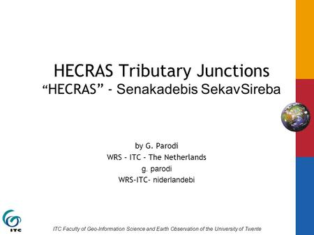 "ITC Faculty of Geo-Information Science and Earth Observation of the University of Twente HECRAS Tributary Junctions "" HECRAS"" - Senakadebis SekavSireba."