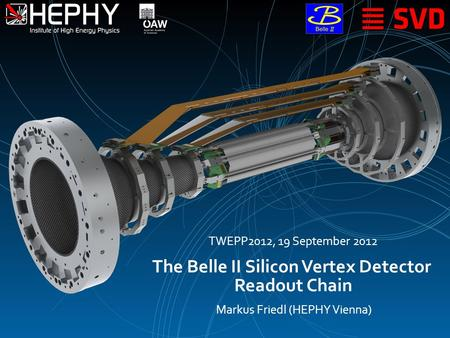The Belle II Silicon Vertex Detector Readout Chain Markus Friedl (HEPHY Vienna) TWEPP2012, 19 September 2012.
