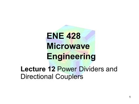 11 ENE 428 Microwave Engineering Lecture 12 Power Dividers and Directional Couplers.