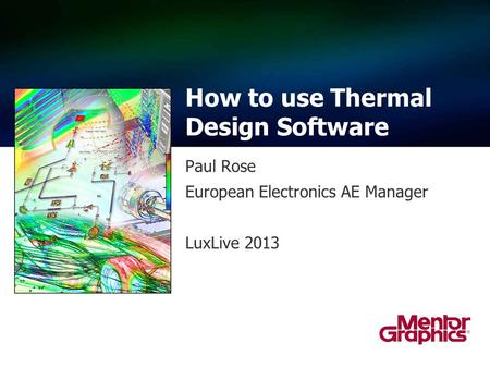 Paul Rose European Electronics AE Manager LuxLive 2013 How to use Thermal Design Software.