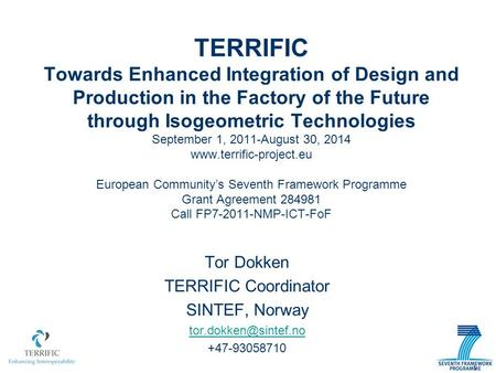 TERRIFIC Towards Enhanced Integration of Design and Production in the Factory of the Future through Isogeometric Technologies September 1, 2011-August.