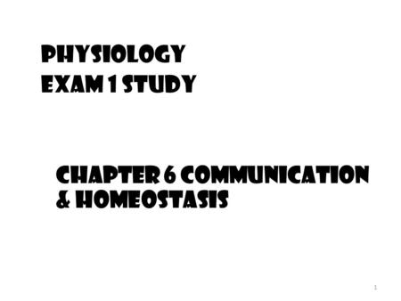 1 Physiology Exam 1 Study Chapter 6 Communication & homeostasis.