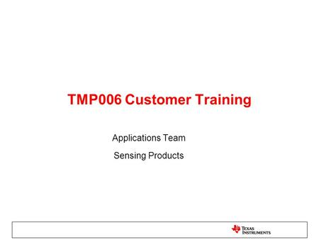 TMP006 Customer Training Applications Team Sensing Products.