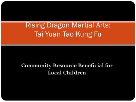 Community Resource Beneficial for Local Children Rising Dragon Martial Arts: Tai Yuan Tao Kung Fu.