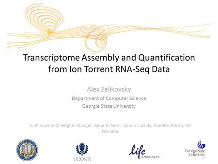 Transcriptome Assembly and Quantification from Ion Torrent RNA-Seq Data Alex Zelikovsky Department of Computer Science Georgia State University Joint work.