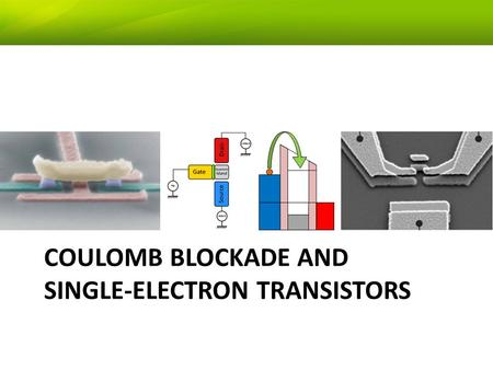 single electron transistor Coulomb blockade in single-electron transistors this section discusses the electrostatic energy that is required to add or remove an electron.