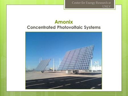 Amonix Concentrated Photovoltaic Systems Center for Energy Research at UNLV.