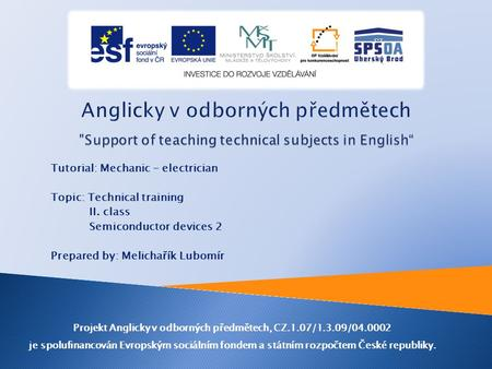 Tutorial: Mechanic - electrician Topic: Technical training II. class Semiconductor devices 2 Prepared by: Melichařík Lubomír Projekt Anglicky v odborných.