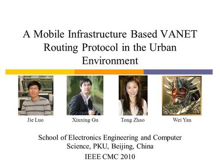 A Mobile Infrastructure Based VANET Routing Protocol in the Urban Environment School of Electronics Engineering and Computer Science, PKU, Beijing, China.