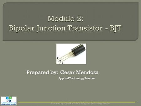 Prepared by: Cesar Mendoza Applied Technology Teacher Prepared by: CESAR MENDOZA-Applied Technology Teacher.