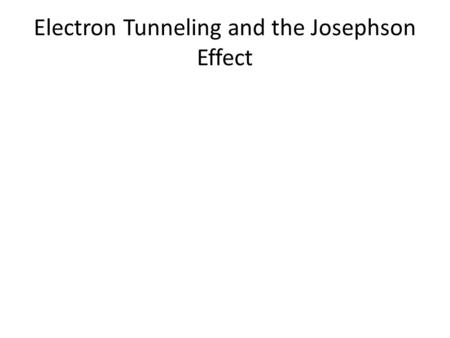 Electron Tunneling and the Josephson Effect. Electron Tunneling through an Insulator.