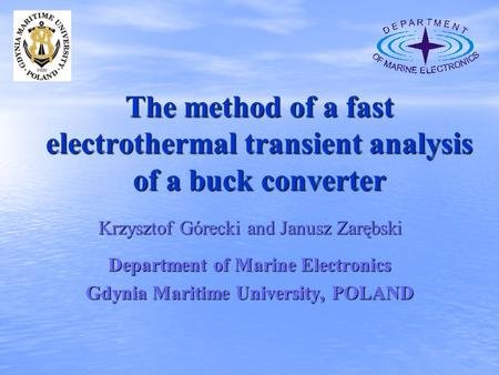 The method of a fast electrothermal transient analysis of a buck converter Krzysztof Górecki and Janusz Zarębski Department of Marine Electronics Gdynia.