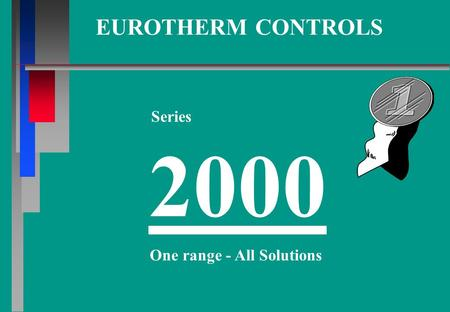 EUROTHERM CONTROLS Series 2000 One range - All Solutions.