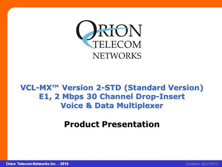 Slide 1 Orion Telecom Networks Inc. - 2010Slide 1 VCL-MX Version 2 – STD (Standard Version) xcvcxv Updated: April 2010Orion Telecom Networks Inc. - 2010.
