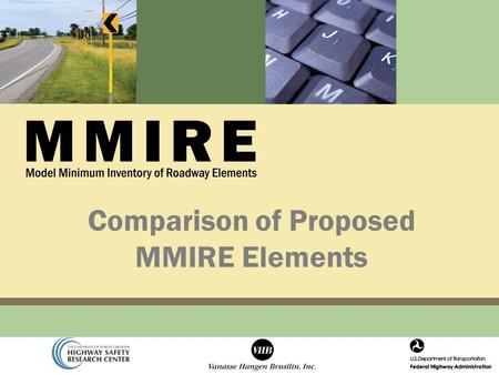 Comparison of Proposed MMIRE Elements. Introduction Comparison of the current proposed MMIRE elements with: – 23 State databases HSIS States States databases.