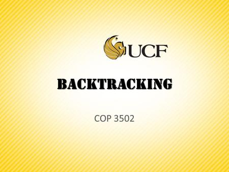 Backtracking COP 3502. Backtracking  Backtracking is a technique used to solve problems with a large search space, by systematically trying and eliminating.