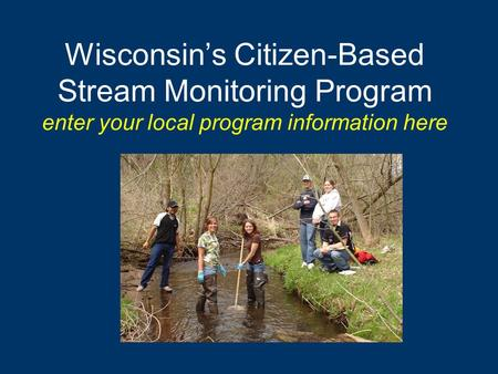 Wisconsin's Citizen-Based Stream Monitoring Program enter your local program information here.