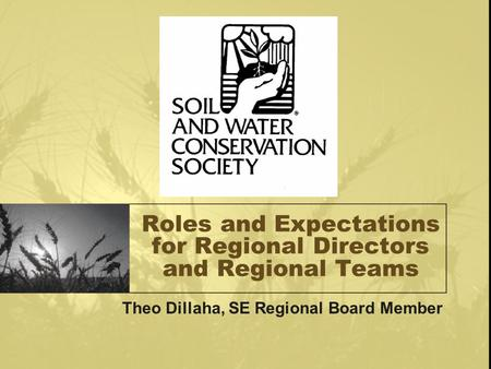 Roles and Expectations for Regional Directors and Regional Teams Theo Dillaha, SE Regional Board Member.