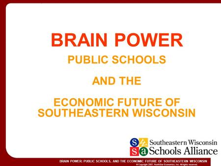 © Copyright 2007, NorthStar Economics, Inc. All rights reserved. BRAIN POWER: PUBLIC SCHOOLS, AND THE ECONOMIC FUTURE OF SOUTHEASTERN WISCONSIN June 1,
