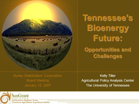 Southeastern Regional Center Tennessee Agricultural Experiment Station Kelly Tiller Agricultural Policy Analysis Center The University of Tennessee Tennessee's.