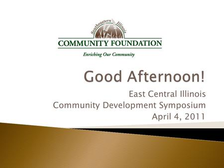 East Central Illinois Community Development Symposium April 4, 2011.