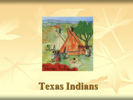 Texas Indians. Coastal Plains Indians Karankawa - hunters and gatherers who lived in the area of Galveston to Corpus Christi. Karankawa - hunters and.