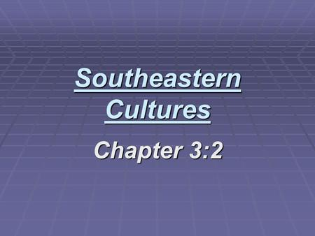 Southeastern Cultures Chapter 3:2. Caddos Farmers in the Piney Woods.