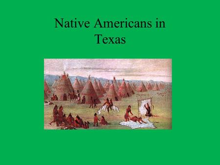 Native Americans in Texas. Where did they come from? No one knows exactly when the first people arrived in North America. It is believed they arrived.