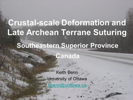Crustal-scale Deformation and Late Archean Terrane Suturing Keith Benn University of Ottawa Southeastern Superior Province Canada.