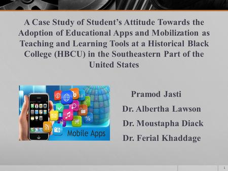 A Case Study of Student's Attitude Towards the Adoption of Educational Apps and Mobilization as Teaching and Learning Tools at a Historical Black College.