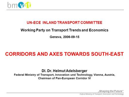 """Shaping the Future"" Federal Ministry of Transport, Innovation and Technology UN-ECE INLAND TRANSPORT COMMITTEE Working Party on Transport Trends and Economics."