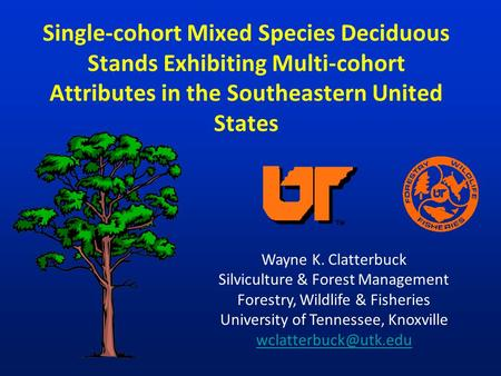 Single-cohort Mixed Species Deciduous Stands Exhibiting Multi-cohort Attributes in the Southeastern United States Wayne K. Clatterbuck Silviculture & Forest.
