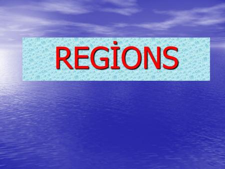 REGİONS. REGIONS The Marmara Region The Aegean Region The Black Sea Region The Central Anatolia Region The Mediterranean Region The Eastern Anatolia.