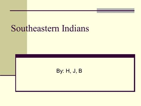 Southeastern Indians By: H, J, B Tribes Cherokee Tuskegee Creek Shawnee Choctaw Hauenosaunee Seminole  donn.org/