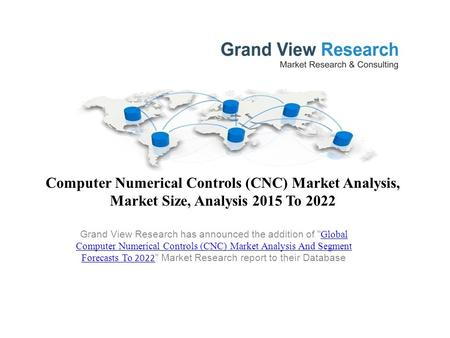 Computer Numerical Controls (CNC) Market Analysis, Market Size, Analysis 2015 To 2022 Grand View Research has announced the addition of  Global Computer.