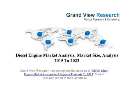 Diesel Engine Market Analysis, Market Size, Analysis 2015 To 2022 Grand View Research has announced the addition of  Global Diesel Engine Market Analysis.