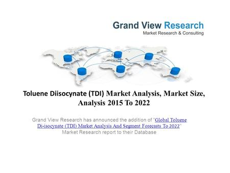 Toluene Diisocynate (TDI) Market Analysis, Market Size, Analysis 2015 To 2022 Grand View Research has announced the addition of  Global Toluene Di-isocynate.