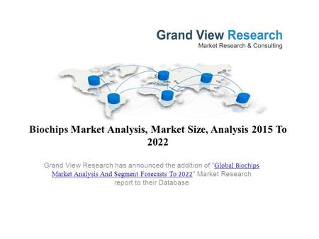 Biochips Market Analysis, Market Size, Analysis 2015 To 2022 Grand View Research has announced the addition of  Global Biochips Market Analysis And Segment.