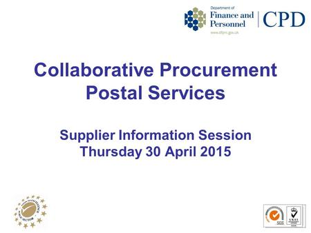 Collaborative Procurement Postal Services Supplier Information Session Thursday 30 April 2015.