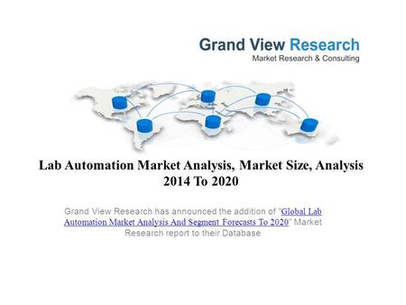 Lab Automation Market Analysis, Market Size, Analysis 2014 To 2020 Grand View Research has announced the addition of  Global Lab Automation Market Analysis.