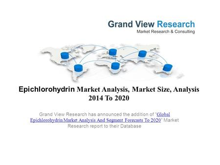 Epichlorohydrin Market Analysis, Market Size, Analysis 2014 To 2020 Grand View Research has announced the addition of  Global Epichlorohydrin Market Analysis.