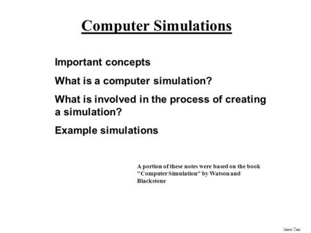 Computer Simulations Important concepts What is a computer simulation?