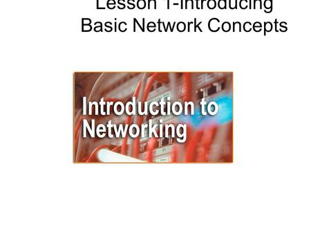 Lesson 1-Introducing Basic Network Concepts. Overview Introduction to networks. Need for networks. Classification of networks.