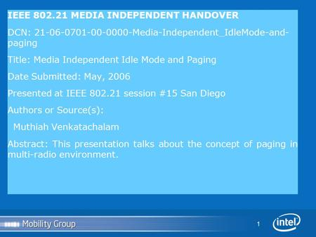 1 IEEE 802.21 MEDIA INDEPENDENT HANDOVER DCN: 21-06-0701-00-0000-Media-Independent_IdleMode-and- paging Title: Media Independent Idle Mode and Paging Date.