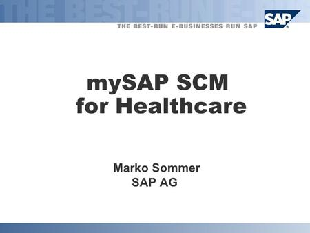 MySAP SCM for Healthcare Marko Sommer SAP AG.  SAP AG 2002, Public Services Sales & Partner Summit b4_sommer 2 Agenda  Overview Healthcare Logistic.
