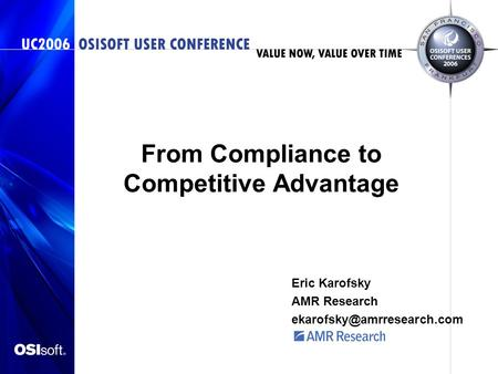 From Compliance to Competitive Advantage Eric Karofsky AMR Research