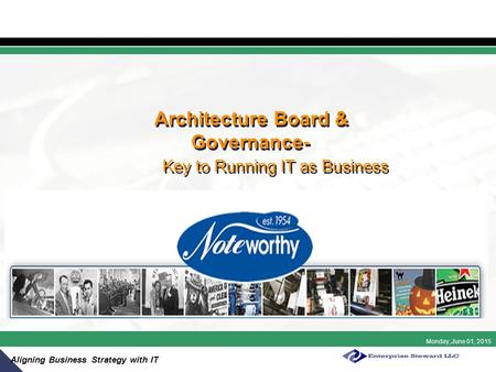 Monday, June 01, 2015 Aligning Business Strategy with IT Architecture Board & Governance- Key to Running IT as Business.