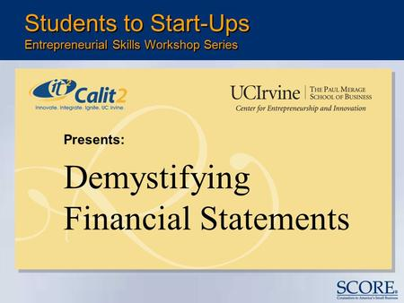 Presents: Demystifying Financial Statements Students to Start-Ups Entrepreneurial Skills Workshop Series.