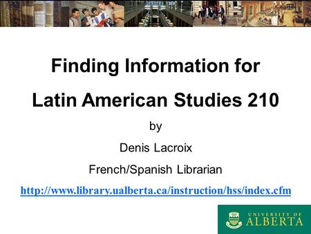 Finding Information for Latin American Studies 210 by Denis Lacroix French/Spanish Librarian